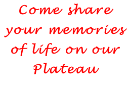 Come share your memories of life on our Plateau